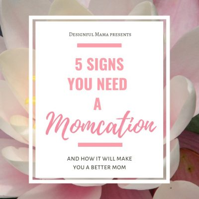5 Signs You Need a Momcation