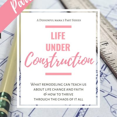 {life} Under Construction (part 3 in a 5-part series)